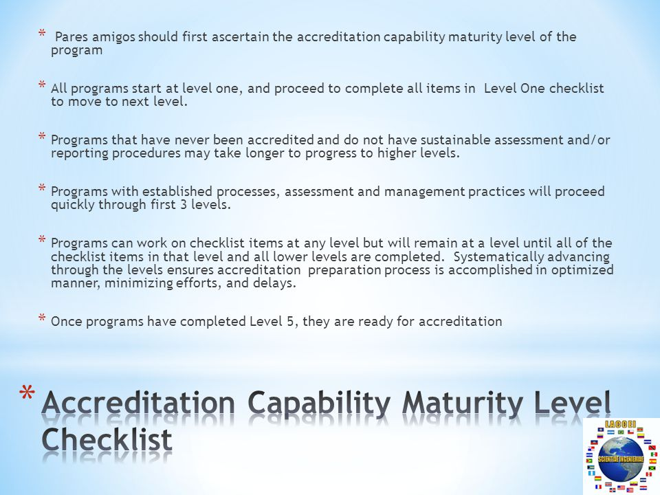 * Pares amigos should first ascertain the accreditation capability maturity level of the program * All programs start at level one, and proceed to complete all items in Level One checklist to move to next level.