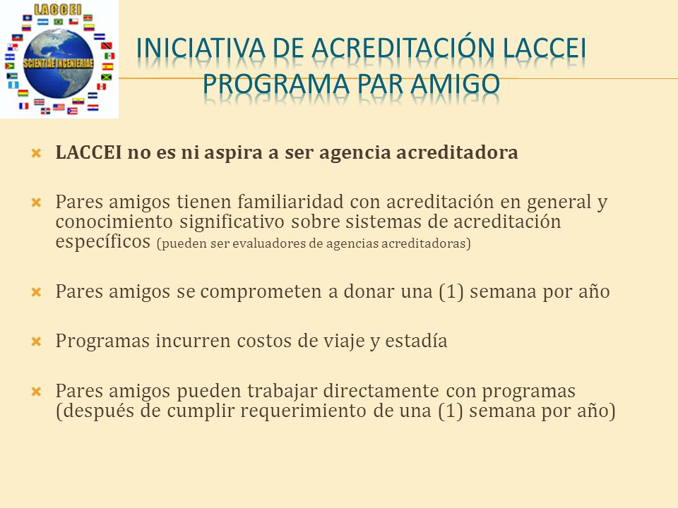 * Pares amigos can guide programs in accreditation basics independent of accreditation agency selected * LACCEI Engineering Education Capability Maturity Model for Accreditation can organize accreditation process into five steps or levels * Optimized process means less time, less effort, less cost * Model structure and step by step checklist for each level follows