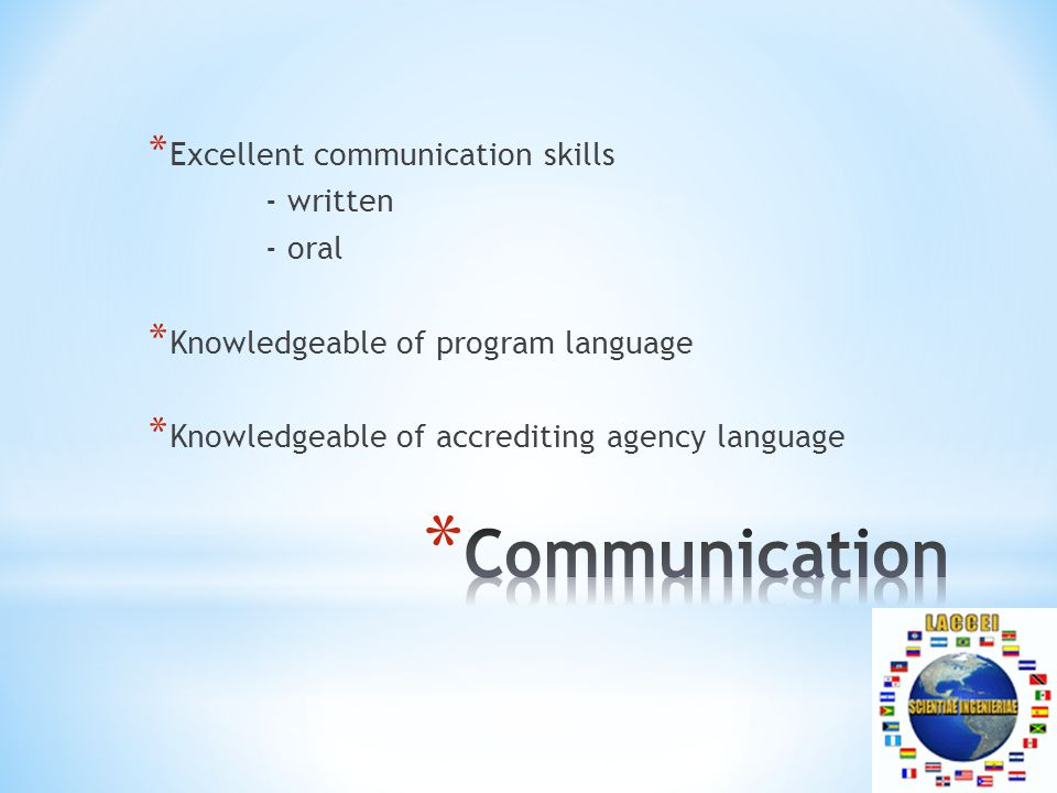 * Excellent communication skills - written - oral * Knowledgeable of program language * Knowledgeable of accrediting agency language
