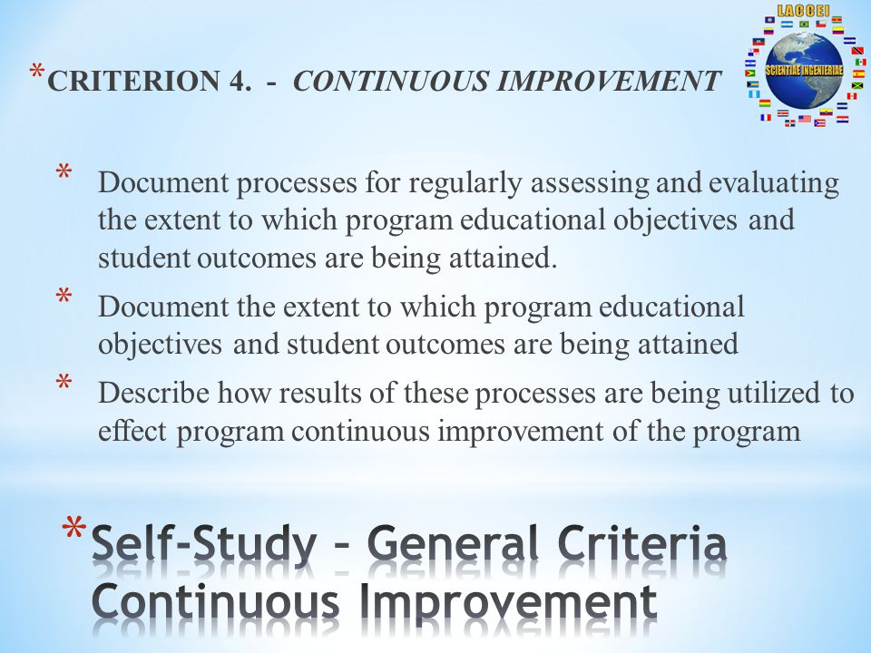 * CRITERION 4. - CONTINUOUS IMPROVEMENT * Document processes for regularly assessing and evaluating the extent to which program educational objectives