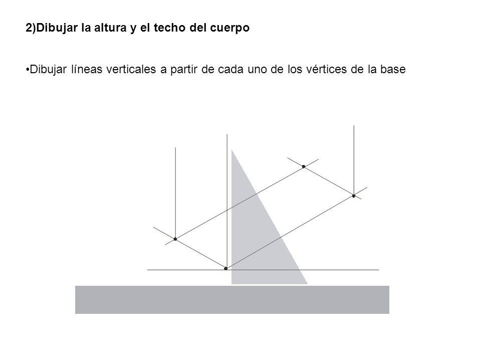 2)Dibujar la altura y el techo del cuerpo Dibujar líneas verticales a partir de cada uno de los vértices de la base