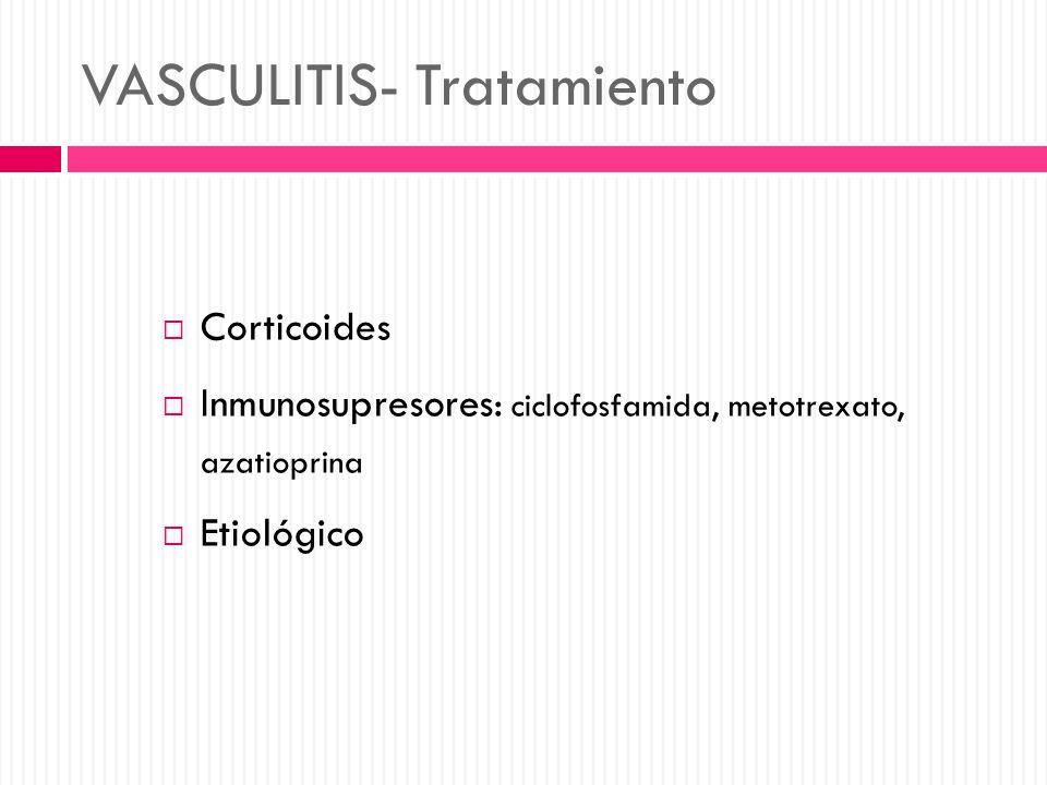 VASCULITIS- Tratamiento Corticoides Inmunosupresores: ciclofosfamida, metotrexato, azatioprina Etiológico