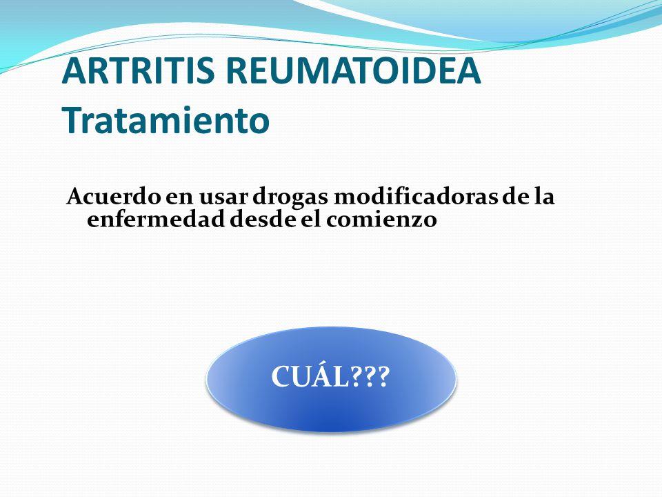 ARTRITIS REUMATOIDEA Tratamiento Acuerdo en usar drogas modificadoras de la enfermedad desde el comienzo CUÁL???