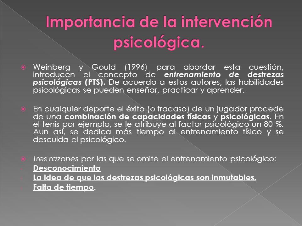 Weinberg y Gould (1996) para abordar esta cuestión, introducen el concepto de entrenamiento de destrezas psicológicas (PTS). De acuerdo a estos autore