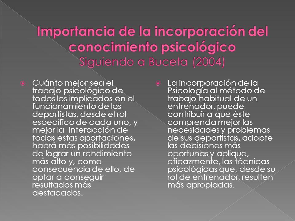 Cuánto mejor sea el trabajo psicológico de todos los implicados en el funcionamiento de los deportistas, desde el rol específico de cada uno, y mejor