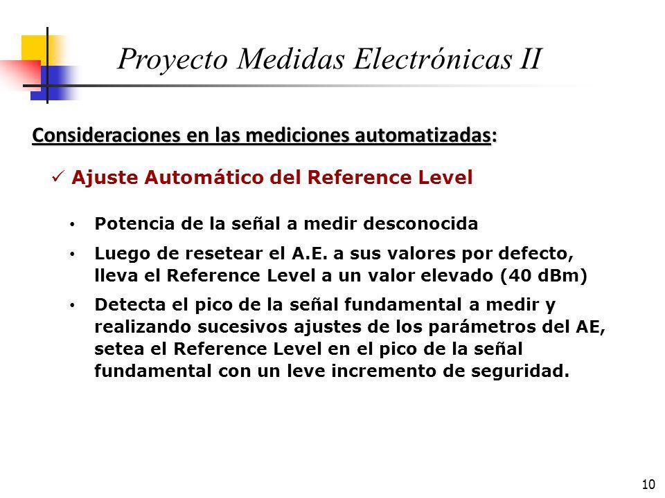 10 Consideraciones en las mediciones automatizadas: Proyecto Medidas Electrónicas II Potencia de la señal a medir desconocida Luego de resetear el A.E