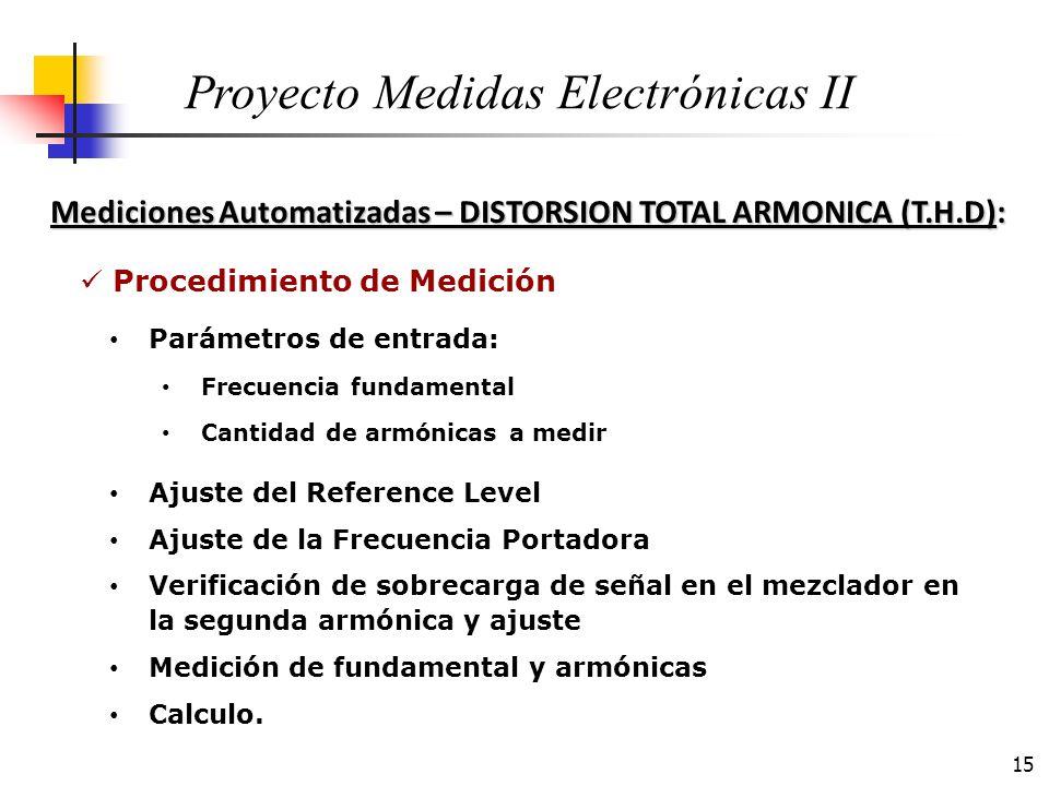 15 Mediciones Automatizadas – DISTORSION TOTAL ARMONICA (T.H.D): Proyecto Medidas Electrónicas II Procedimiento de Medición Ajuste del Reference Level