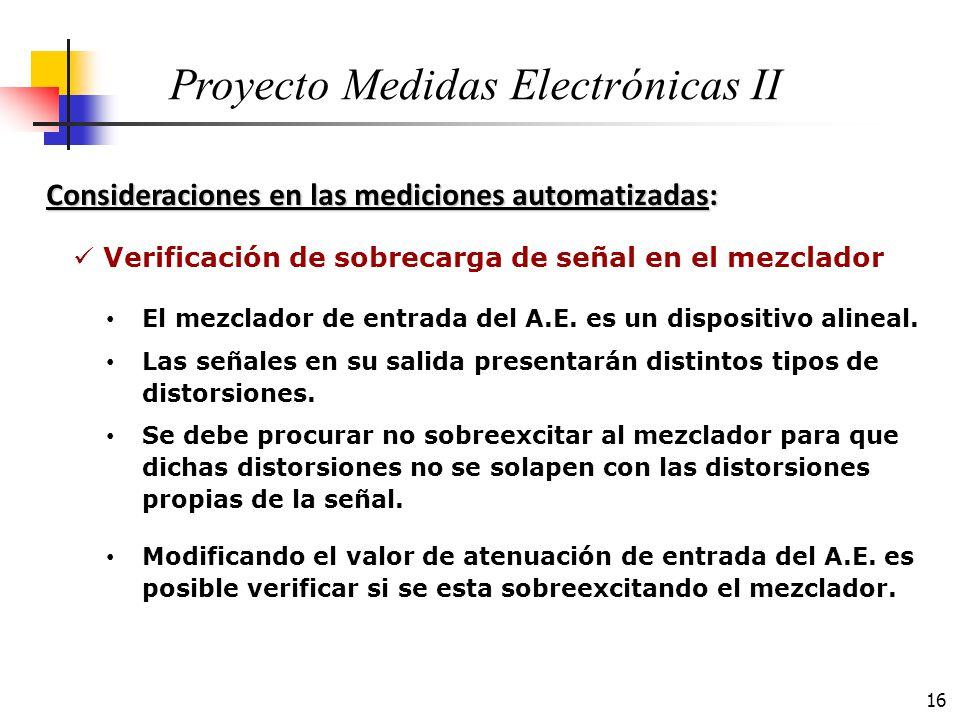 16 Consideraciones en las mediciones automatizadas: Proyecto Medidas Electrónicas II El mezclador de entrada del A.E. es un dispositivo alineal. Las s