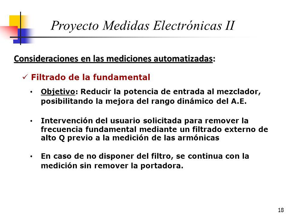 18 Consideraciones en las mediciones automatizadas: Proyecto Medidas Electrónicas II Objetivo: Reducir la potencia de entrada al mezclador, posibilita