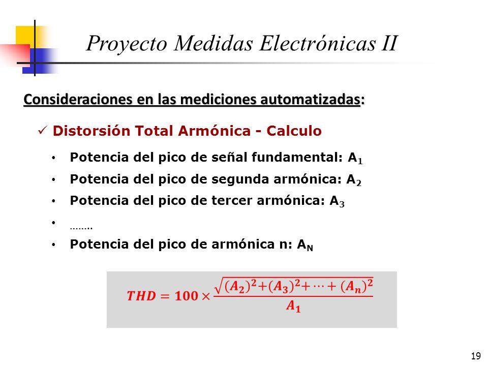 19 Consideraciones en las mediciones automatizadas: Proyecto Medidas Electrónicas II Distorsión Total Armónica - Calculo Potencia del pico de señal fu