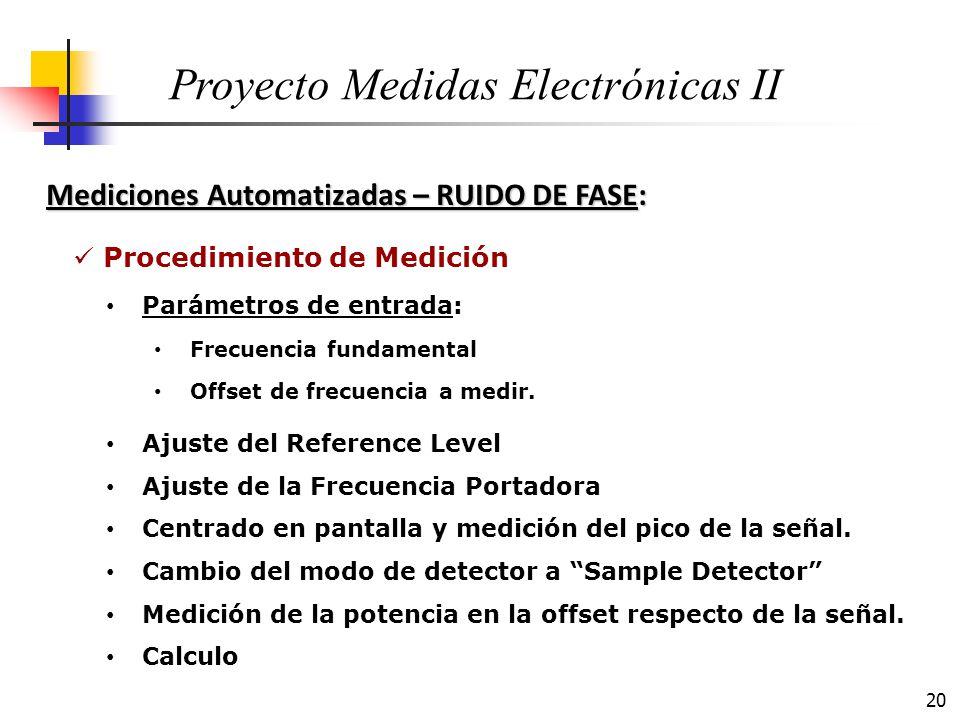 20 Mediciones Automatizadas – RUIDO DE FASE: Proyecto Medidas Electrónicas II Procedimiento de Medición Ajuste del Reference Level Ajuste de la Frecue