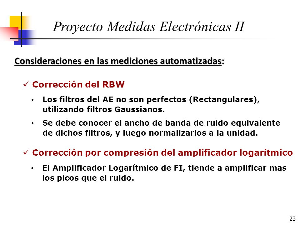 23 Consideraciones en las mediciones automatizadas: Proyecto Medidas Electrónicas II Corrección del RBW Los filtros del AE no son perfectos (Rectangul