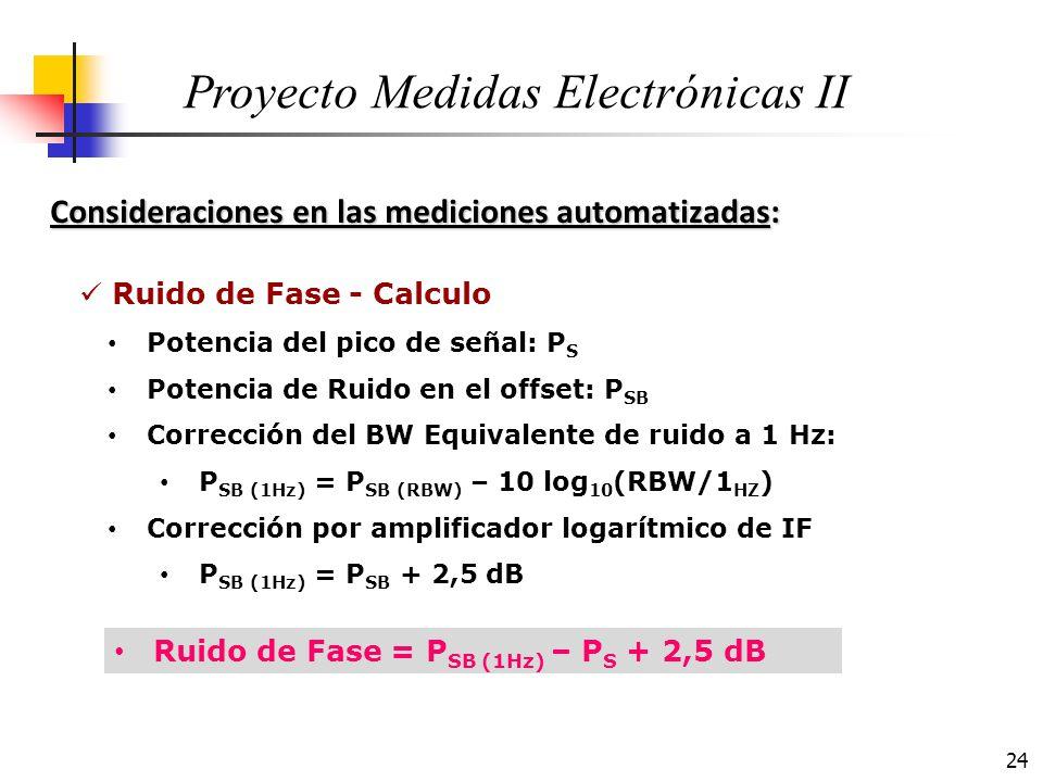 24 Consideraciones en las mediciones automatizadas: Proyecto Medidas Electrónicas II Ruido de Fase - Calculo Potencia del pico de señal: P S Potencia