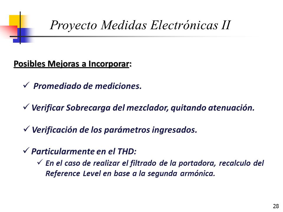 28 Posibles Mejoras a Incorporar: Proyecto Medidas Electrónicas II Promediado de mediciones. Verificar Sobrecarga del mezclador, quitando atenuación.
