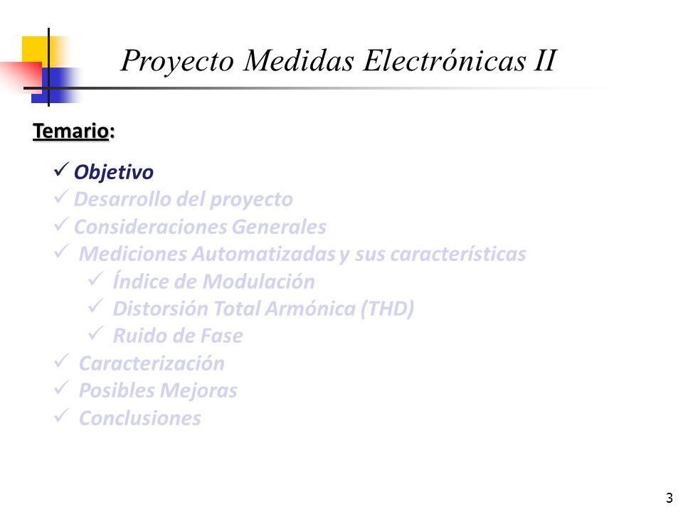 24 Consideraciones en las mediciones automatizadas: Proyecto Medidas Electrónicas II Ruido de Fase - Calculo Potencia del pico de señal: P S Potencia de Ruido en el offset: P SB Corrección del BW Equivalente de ruido a 1 Hz: P SB (1Hz) = P SB (RBW) – 10 log 10 (RBW/1 HZ ) Corrección por amplificador logarítmico de IF P SB (1Hz) = P SB + 2,5 dB Ruido de Fase = P SB (1Hz) – P S + 2,5 dB