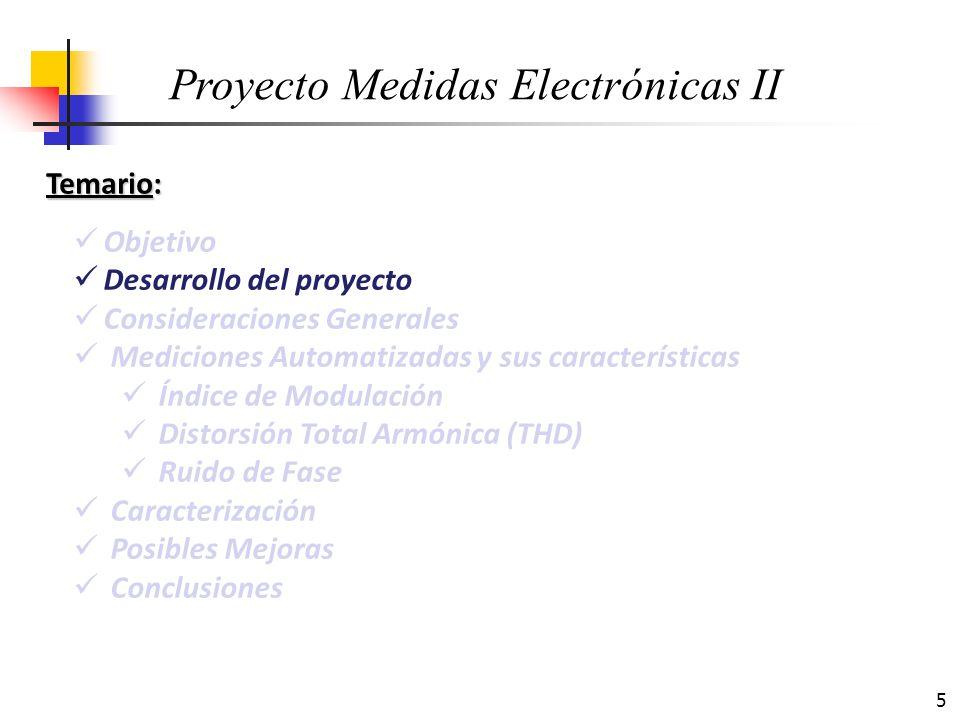 5 Temario: Objetivo Desarrollo del proyecto Consideraciones Generales Mediciones Automatizadas y sus características Índice de Modulación Distorsión T