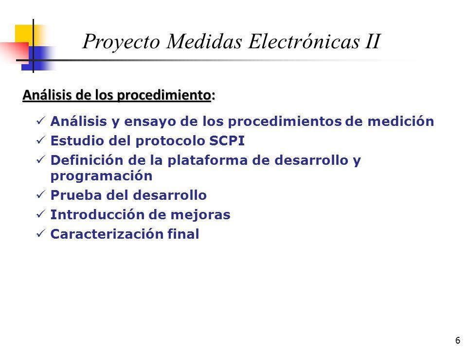 6 Análisis de los procedimiento: Análisis y ensayo de los procedimientos de medición Estudio del protocolo SCPI Definición de la plataforma de desarro