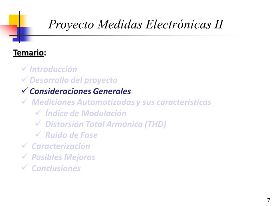 7 Temario: Introducción Desarrollo del proyecto Consideraciones Generales Mediciones Automatizadas y sus características Índice de Modulación Distorsi