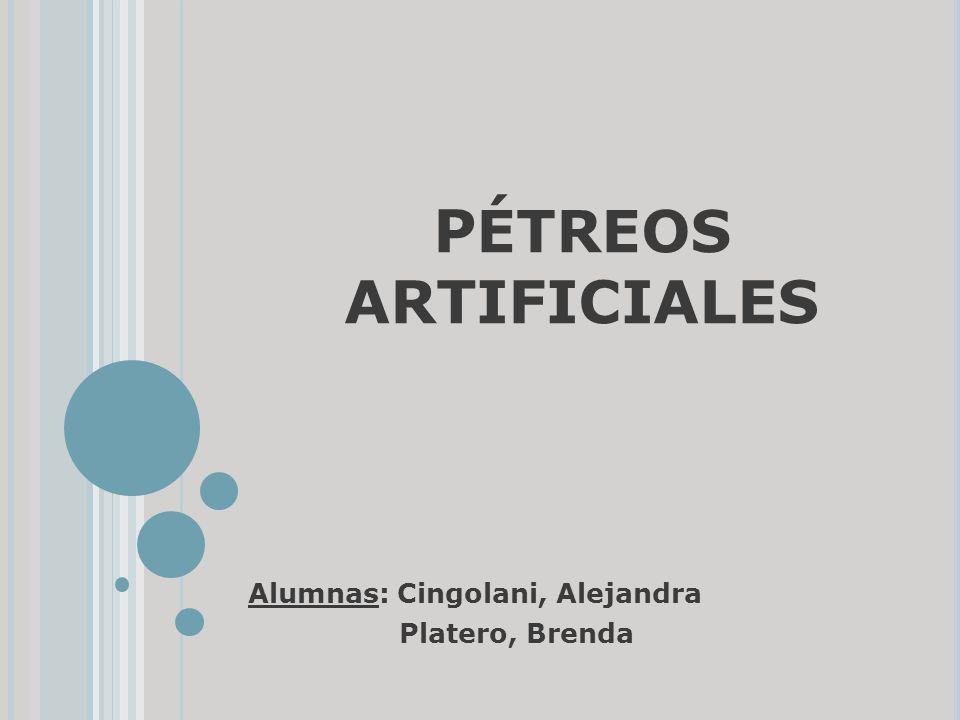 P ÉTREOS ARTIFICIALES Alumnas: Cingolani, Alejandra Platero, Brenda