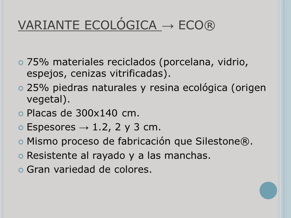 VARIANTE ECOLÓGICA ECO® 75% materiales reciclados (porcelana, vidrio, espejos, cenizas vitrificadas). 25% piedras naturales y resina ecológica (origen