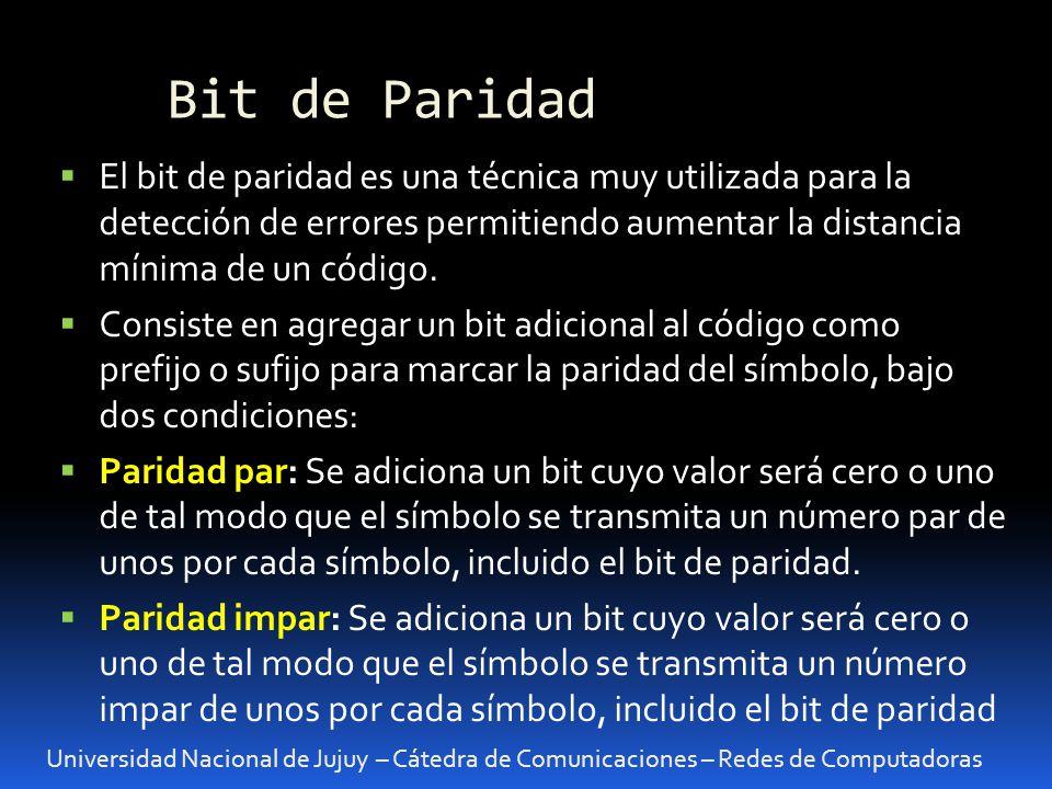 Bit de Paridad Universidad Nacional de Jujuy – Cátedra de Comunicaciones – Redes de Computadoras El bit de paridad es una técnica muy utilizada para l