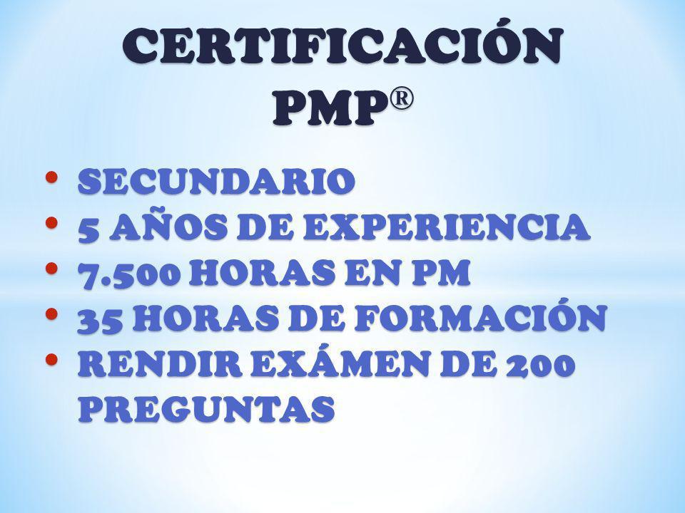 CERTIFICACIÓN PMP ® SECUNDARIO SECUNDARIO 5 AÑOS DE EXPERIENCIA 5 AÑOS DE EXPERIENCIA 7.500 HORAS EN PM 7.500 HORAS EN PM 35 HORAS DE FORMACIÓN 35 HOR