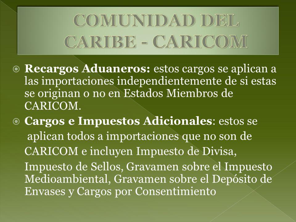 Recargos Aduaneros: estos cargos se aplican a las importaciones independientemente de si estas se originan o no en Estados Miembros de CARICOM. Cargos