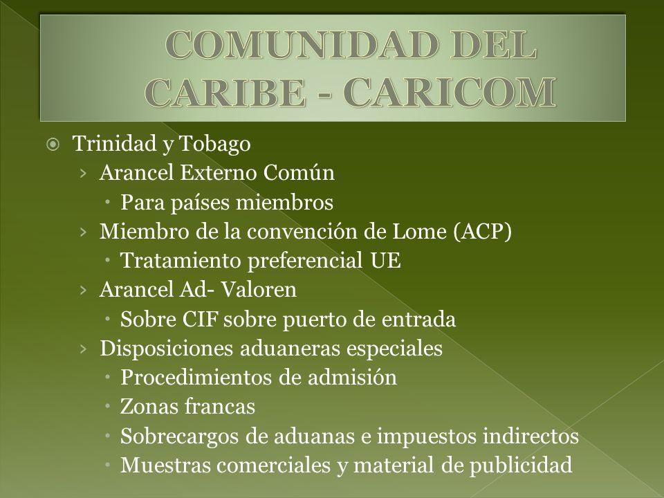 Trinidad y Tobago Arancel Externo Común Para países miembros Miembro de la convención de Lome (ACP) Tratamiento preferencial UE Arancel Ad- Valoren So