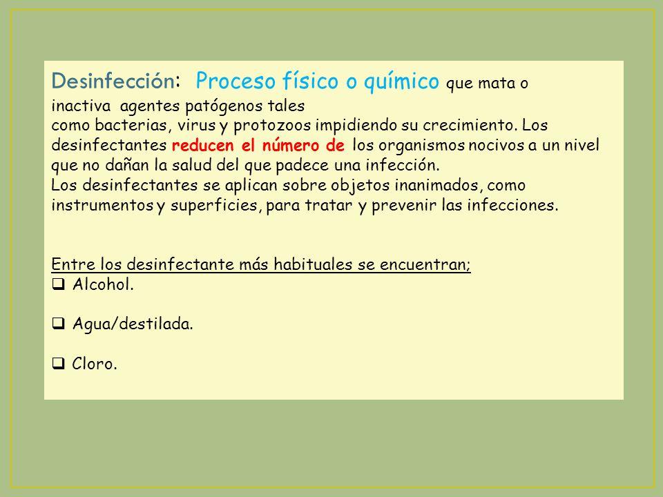Desinfección : Proceso físico o químico que mata o inactiva agentes patógenos tales como bacterias, virus y protozoos impidiendo su crecimiento. Los d