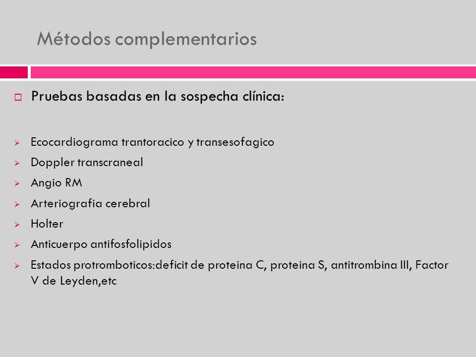 Métodos complementarios Pruebas basadas en la sospecha clínica: Ecocardiograma trantoracico y transesofagico Doppler transcraneal Angio RM Arteriograf