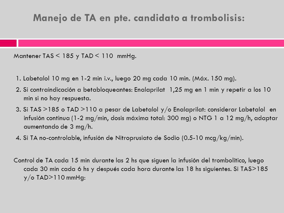 Manejo de TA en pte. candidato a trombolisis: Mantener TAS < 185 y TAD < 110 mmHg. 1. Labetalol 10 mg en 1-2 min i.v., luego 20 mg cada 10 min. (Máx.