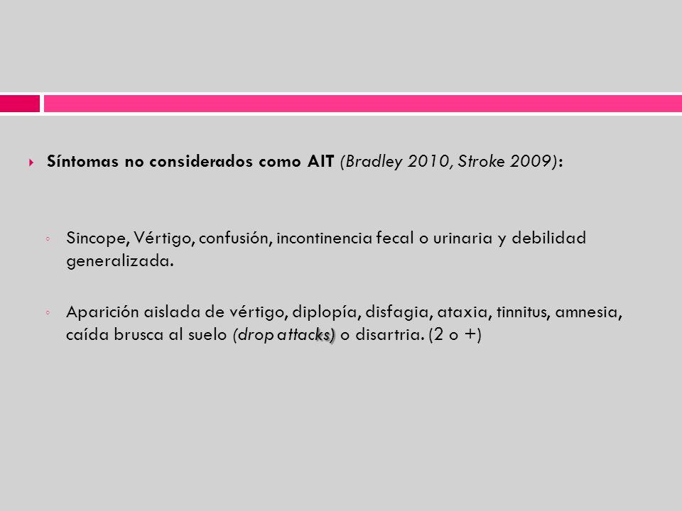 Síntomas no considerados como AIT (Bradley 2010, Stroke 2009): Sincope, Vértigo, confusión, incontinencia fecal o urinaria y debilidad generalizada. k