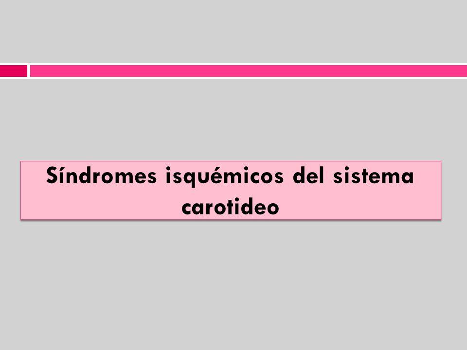 Síndromes de la arteria carótida interna AIT repetidos o presentación escalonada.