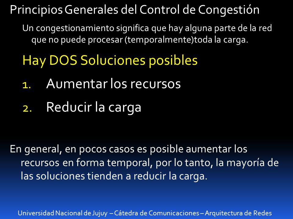 Universidad Nacional de Jujuy – Cátedra de Comunicaciones – Arquitectura de Redes Principios Generales del Control de Congestión Un congestionamiento significa que hay alguna parte de la red que no puede procesar (temporalmente)toda la carga.