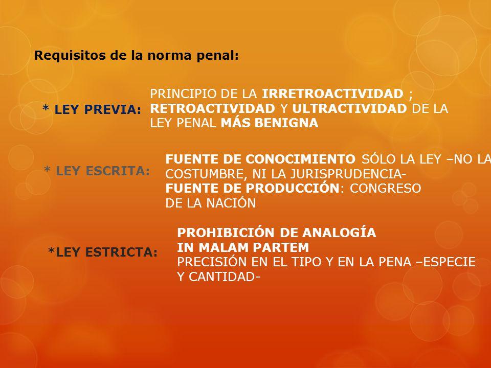 Principio de legalidad Este principio establece que la ley penal previa (no la costumbre, ni la jurisprudencia) es la única fuente de conocimiento del