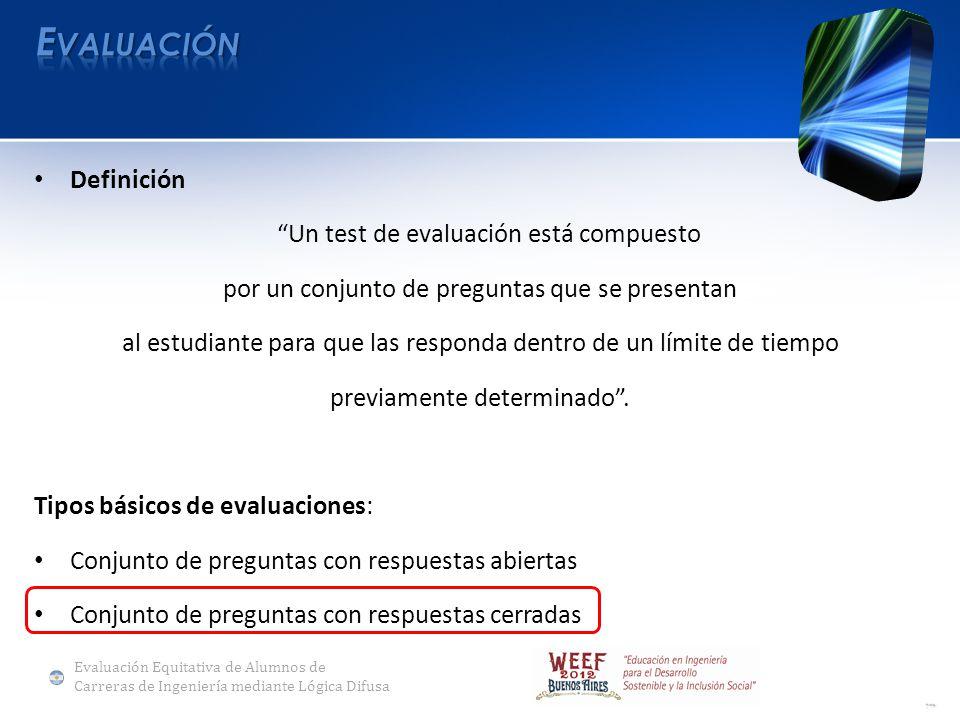 Definición Un test de evaluación está compuesto por un conjunto de preguntas que se presentan al estudiante para que las responda dentro de un límite de tiempo previamente determinado.