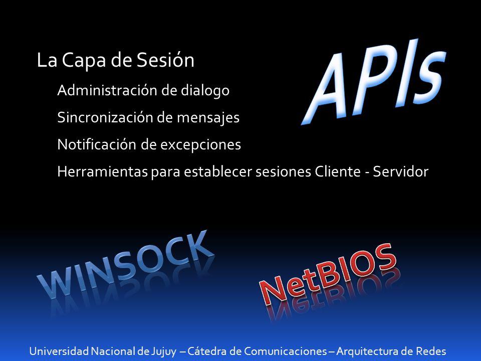 Universidad Nacional de Jujuy – Cátedra de Comunicaciones – Arquitectura de Redes La Capa de Sesión Administración de dialogo Sincronización de mensaj