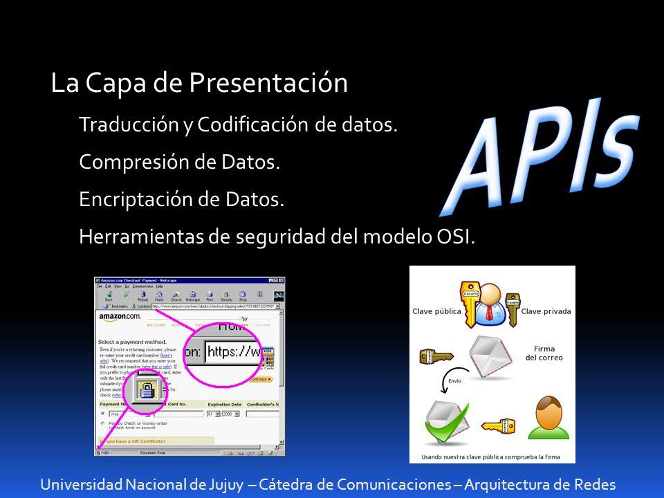 Universidad Nacional de Jujuy – Cátedra de Comunicaciones – Arquitectura de Redes La Capa de Presentación Traducción y Codificación de datos. Compresi