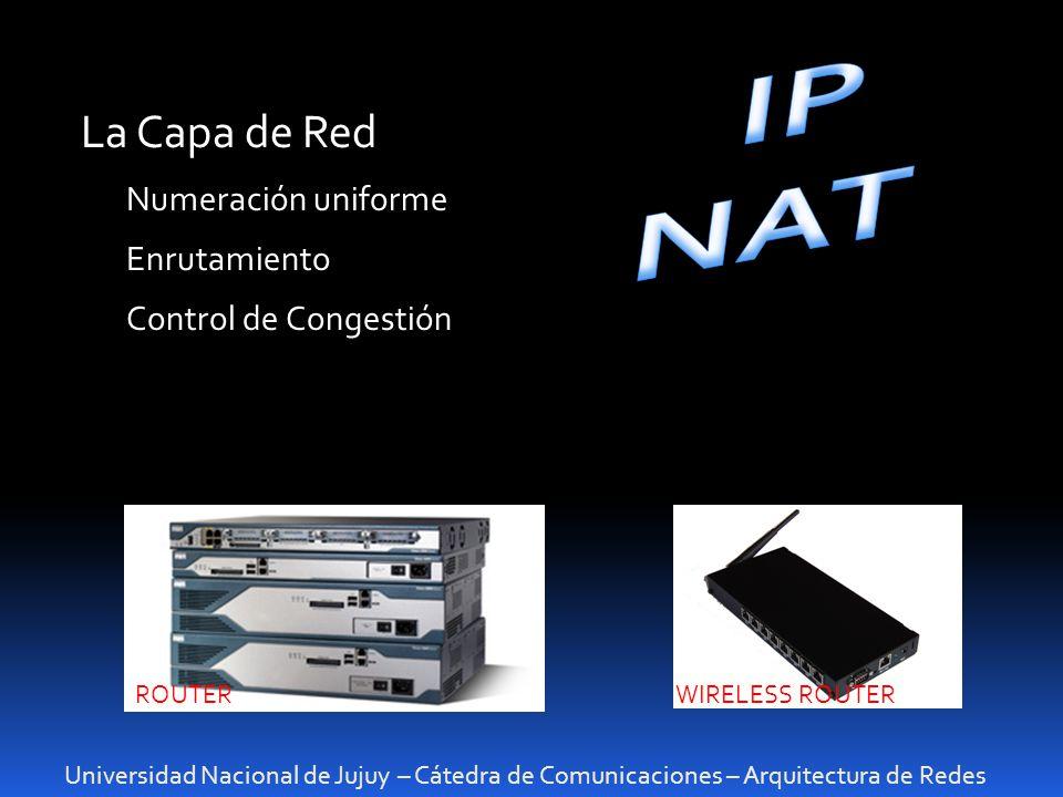 Universidad Nacional de Jujuy – Cátedra de Comunicaciones – Arquitectura de Redes La Capa de Red Numeración uniforme Enrutamiento Control de Congestió
