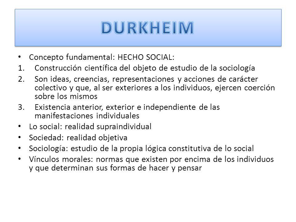 Concepto fundamental: HECHO SOCIAL: 1.Construcción científica del objeto de estudio de la sociología 2.Son ideas, creencias, representaciones y accion