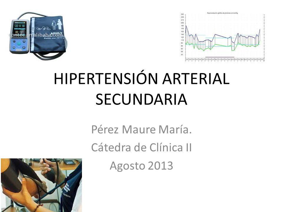 HIPERTENSIÓN ARTERIAL SECUNDARIA Pérez Maure María. Cátedra de Clínica II Agosto 2013