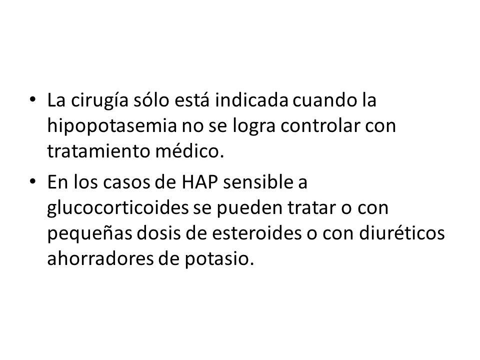 La cirugía sólo está indicada cuando la hipopotasemia no se logra controlar con tratamiento médico. En los casos de HAP sensible a glucocorticoides se