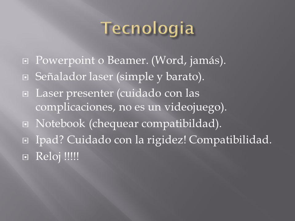 Powerpoint o Beamer. (Word, jamás). Señalador laser (simple y barato). Laser presenter (cuidado con las complicaciones, no es un videojuego). Notebook