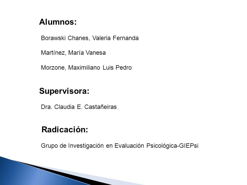 Alumnos: Borawski Chanes, Valeria Fernanda Martínez, María Vanesa Morzone, Maximiliano Luis Pedro Supervisora: Dra. Claudia E. Castañeiras Radicación: