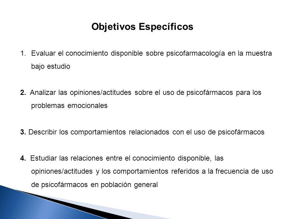 Objetivos Específicos 1.Evaluar el conocimiento disponible sobre psicofarmacología en la muestra bajo estudio 2. Analizar las opiniones/actitudes sobr