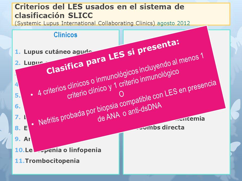 Criterios del LES usados en el sistema de clasificación SLICC (Systemic Lupus International Collaborating Clinics) agosto 2012 Clínicos 1.Lupus cutáne