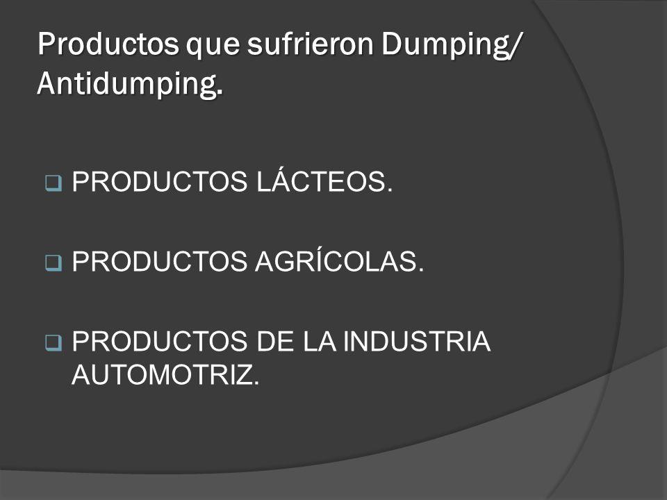 Productos que sufrieron Dumping/ Antidumping. PRODUCTOS LÁCTEOS. PRODUCTOS AGRÍCOLAS. PRODUCTOS DE LA INDUSTRIA AUTOMOTRIZ.