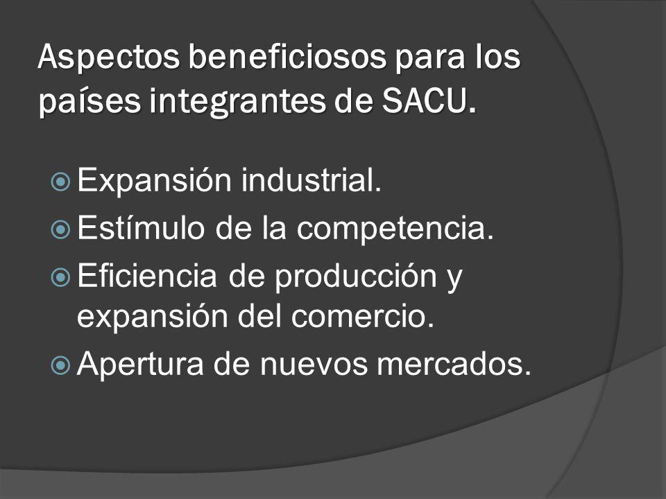 Aspectos beneficiosos para los países integrantes de SACU. Expansión industrial. Estímulo de la competencia. Eficiencia de producción y expansión del