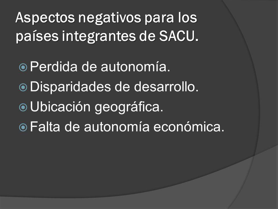 Aspectos negativos para los países integrantes de SACU. Perdida de autonomía. Disparidades de desarrollo. Ubicación geográfica. Falta de autonomía eco