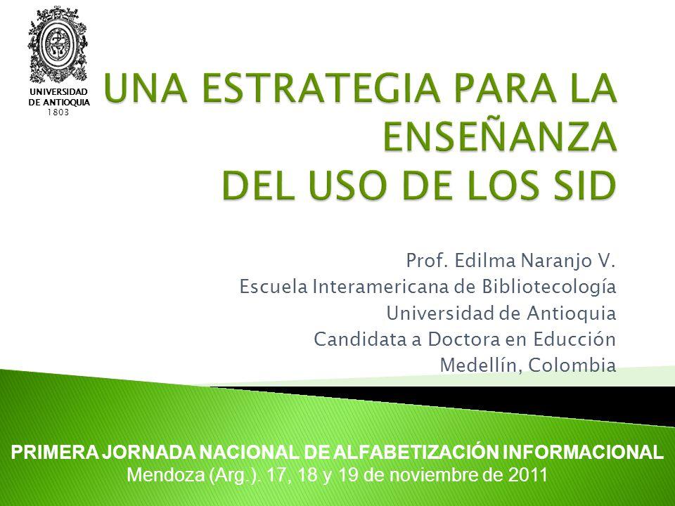UNIVERSIDAD DE ANTIOQUIA 1803 Prof. Edilma Naranjo V. Escuela Interamericana de Bibliotecología Universidad de Antioquia Candidata a Doctora en Educci